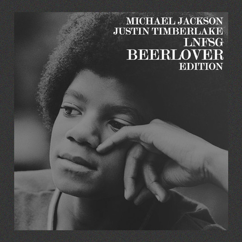 Michael Jackson x Justin Timberlake – LNFSG (Beerlover Edition)