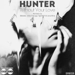 Hunter – Without Your Love (Original Mix)