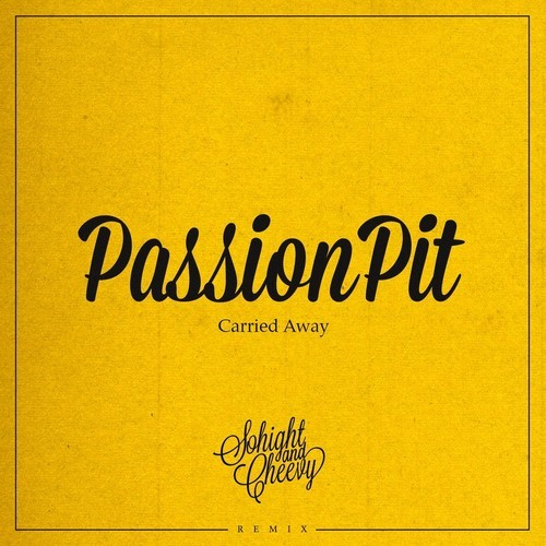 PASSION PIT – CARRIED AWAY (SOHIGHT & CHEEVY REMIX)