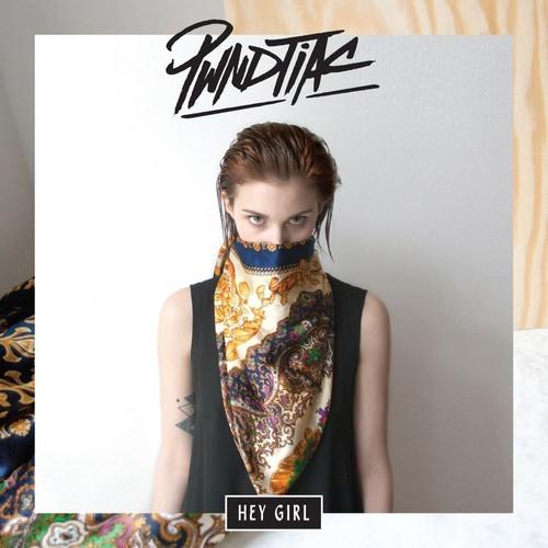 PWNDTIAC - Hey Girl (Justin Faust Remix)