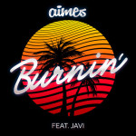 AIMES - Burnin' (ft. Javi)