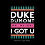 Duke Dumont - I Got You (Arthur Younger Remix)