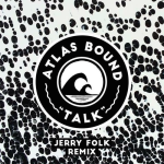 Atlas Bound - Talk (Jerry Folk Remix)