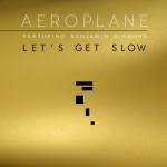 Aeroplane - Let's Get Slow