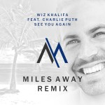 Wiz Khalifa - See You Again ft. Charlie Puth (Miles Away Remix)