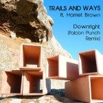 Trails and Ways ft. Harriet Brown - Downright (Falcon Punch Remix)