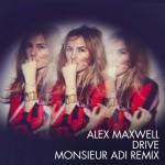 Alex Maxwell - Drive (Monsieur Adi Remix)