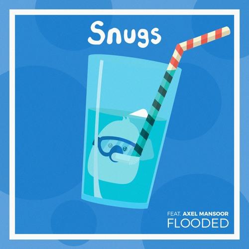 Listen: Snugs - Flooded (feat. Axel Mansoor)